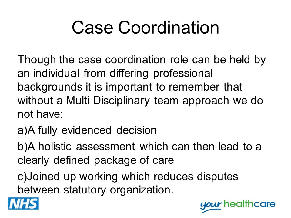 Case Coordination Though the case coordination role can be held by an individual from differing professional backgrounds it is important to remember t