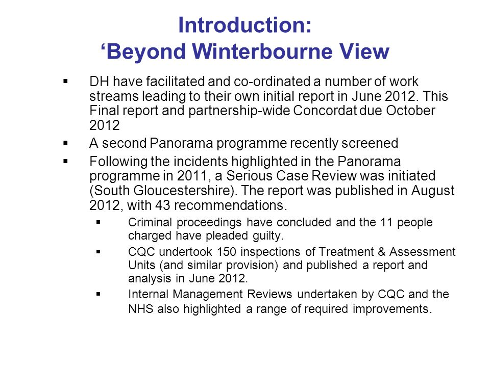Introduction: Beyond Winterbourne View DH have facilitated and co-ordinated a number of work streams leading to their own initial report in June 2012.