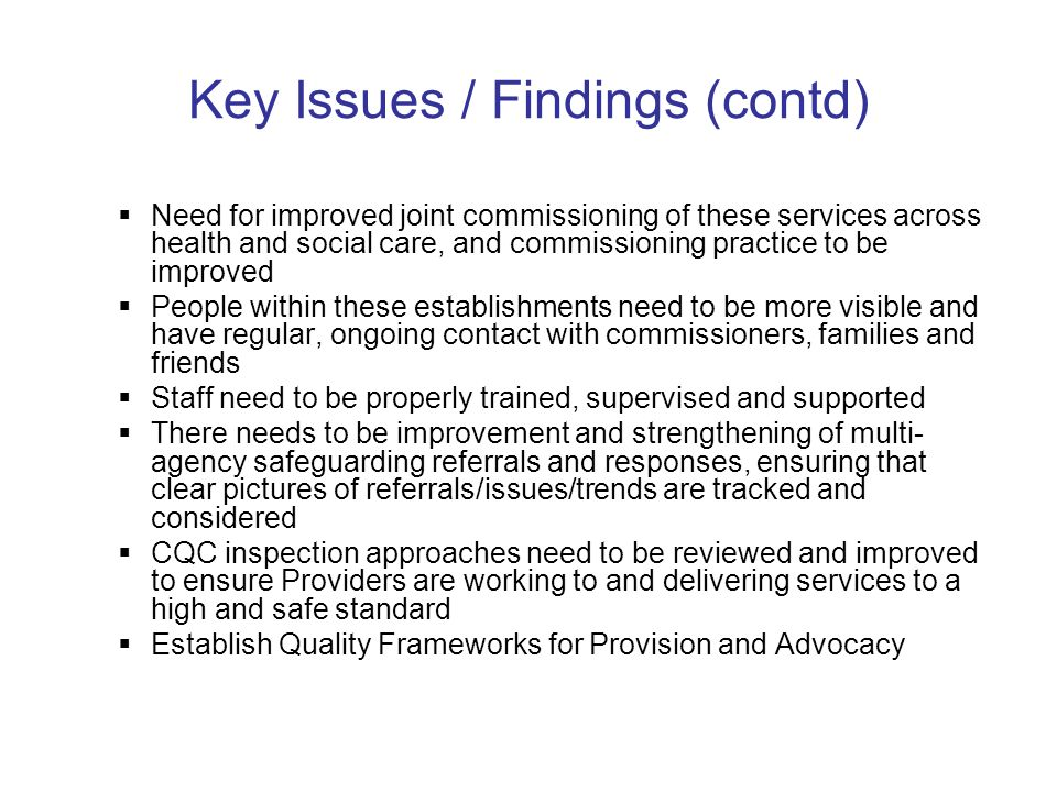 Key Issues / Findings (contd) Need for improved joint commissioning of these services across health and social care, and commissioning practice to be