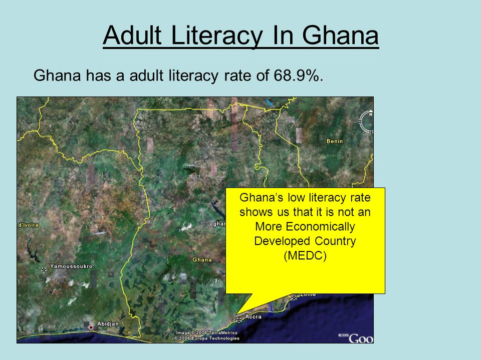 Adult Literacy In Ghana Ghana has a adult literacy rate of 68.9%.