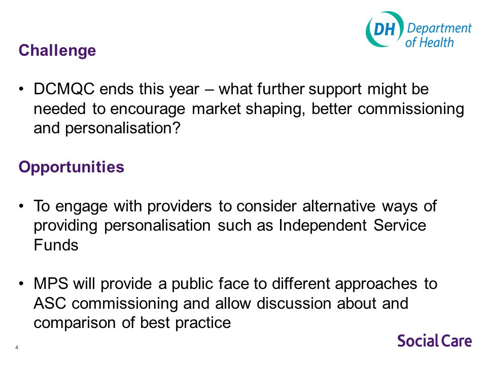 4 Challenge DCMQC ends this year – what further support might be needed to encourage market shaping, better commissioning and personalisation.