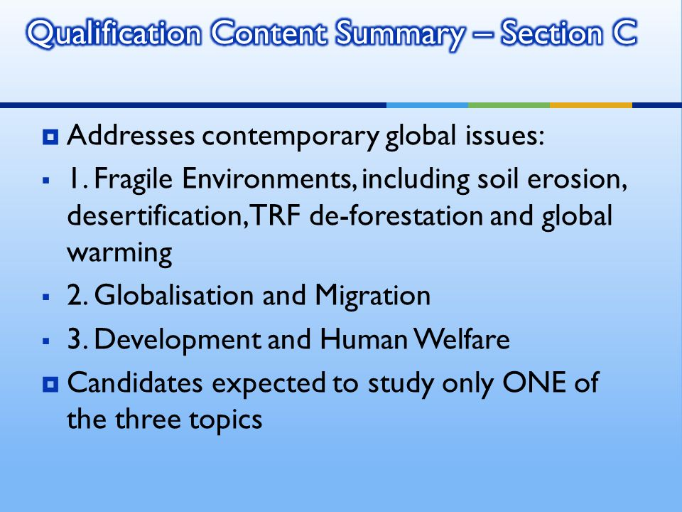 Addresses contemporary global issues: 1. Fragile Environments, including soil erosion, desertification, TRF de-forestation and global warming 2. Globa