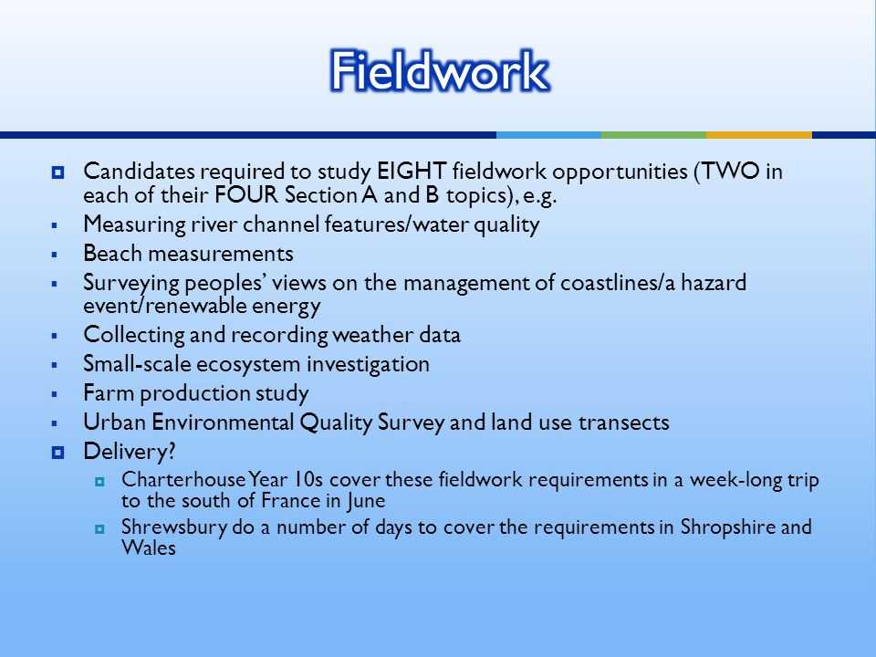 Candidates required to study EIGHT fieldwork opportunities (TWO in each of their FOUR Section A and B topics), e.g.