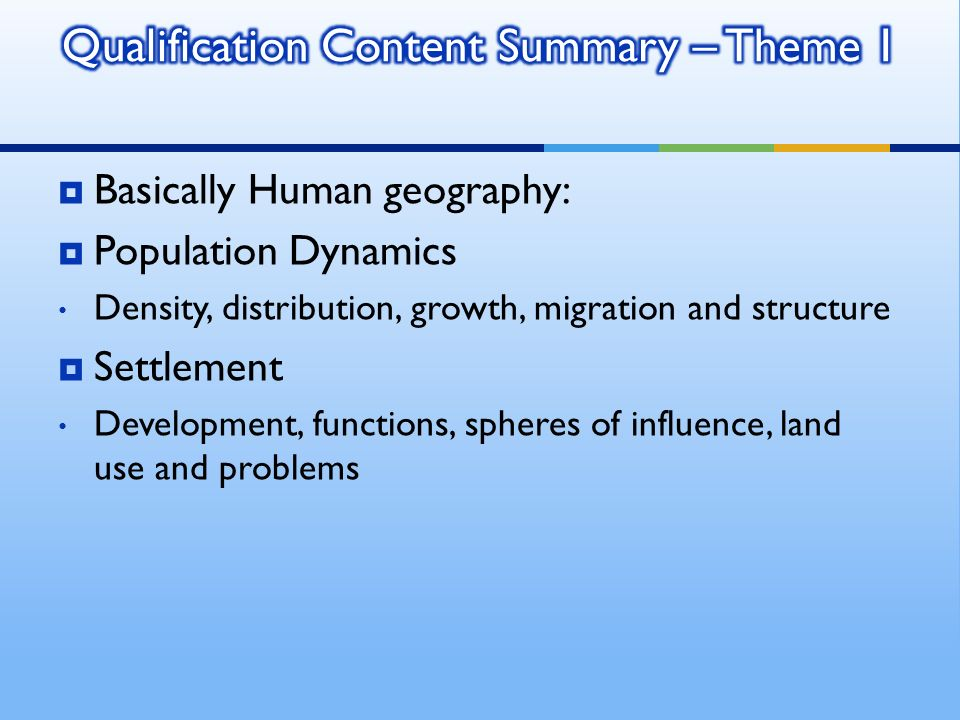 Basically Human geography: Population Dynamics Density, distribution, growth, migration and structure Settlement Development, functions, spheres of influence, land use and problems