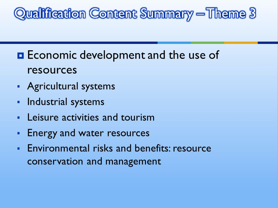 Economic development and the use of resources Agricultural systems Industrial systems Leisure activities and tourism Energy and water resources Environmental risks and benefits: resource conservation and management