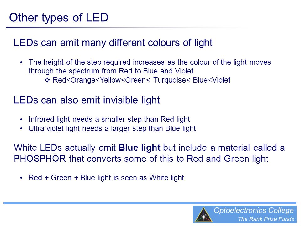 Other types of LED LEDs can emit many different colours of light The height of the step required increases as the colour of the light moves through th