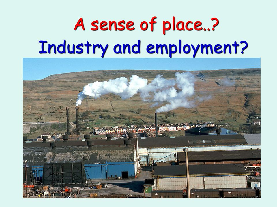 Industry and employment? A sense of place..?