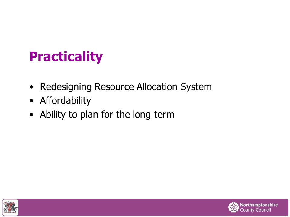 Practicality Redesigning Resource Allocation System Affordability Ability to plan for the long term