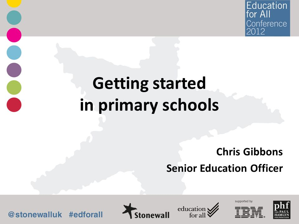 Getting started in primary schools Chris Gibbons Senior Education Officer
