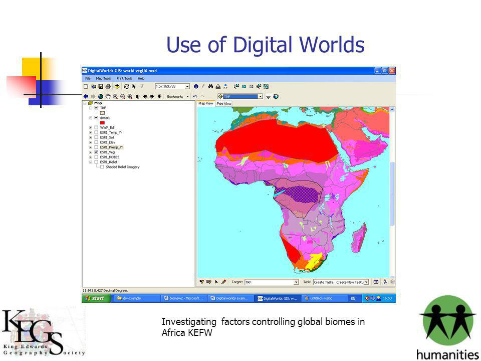 Use of Digital Worlds Investigating factors controlling global biomes in Africa KEFW