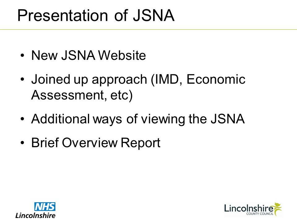 New JSNA Website Joined up approach (IMD, Economic Assessment, etc) Additional ways of viewing the JSNA Brief Overview Report Presentation of JSNA