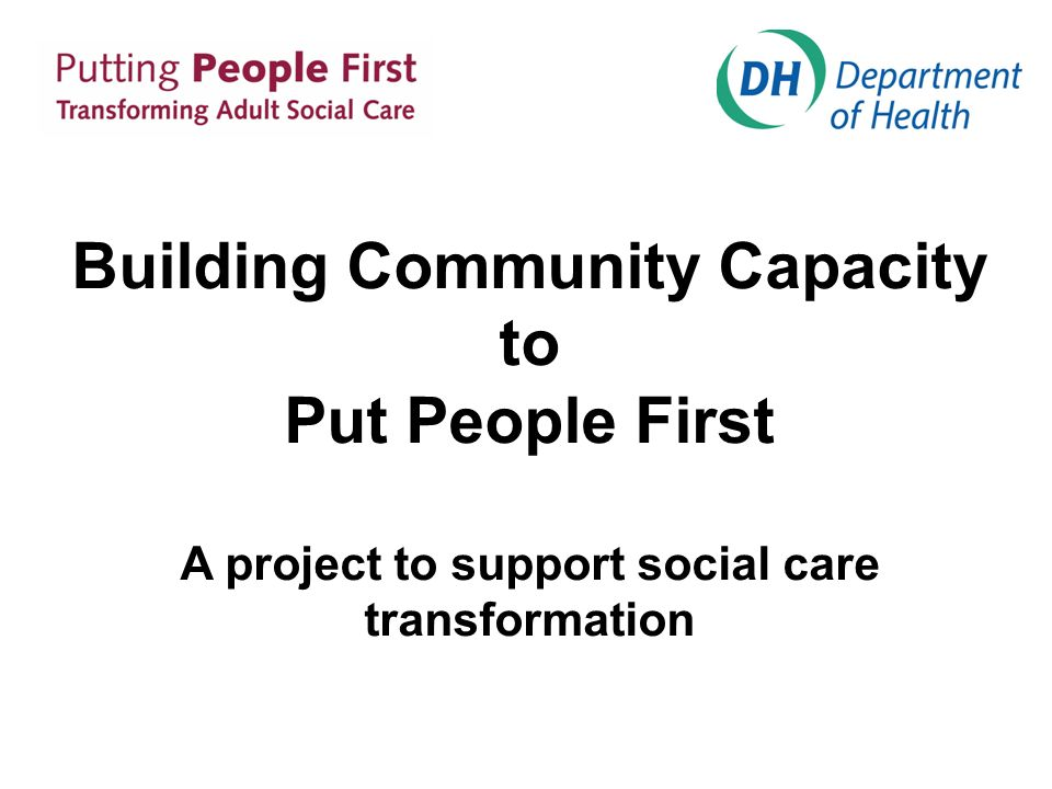Building Community Capacity to Put People First A project to support social care transformation