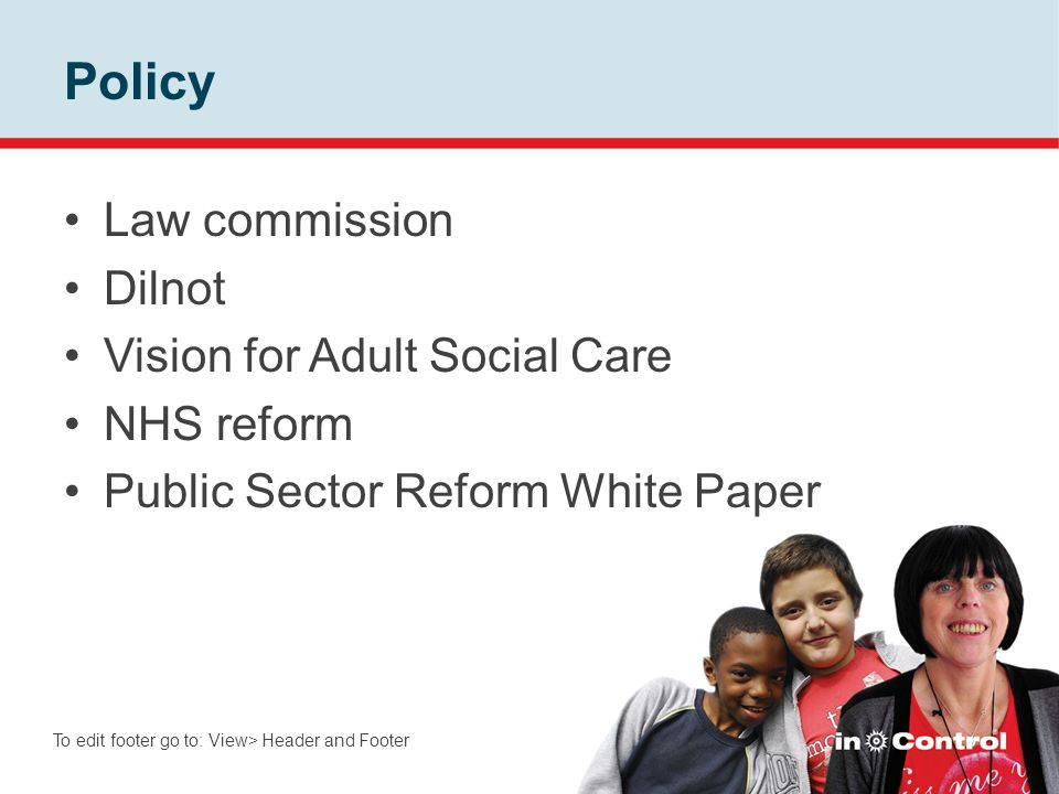 Policy Law commission Dilnot Vision for Adult Social Care NHS reform Public Sector Reform White Paper To edit footer go to: View> Header and Footer