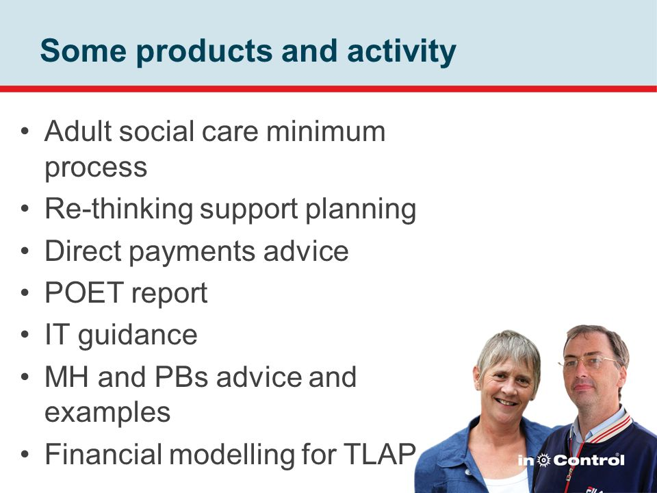 Some products and activity Adult social care minimum process Re-thinking support planning Direct payments advice POET report IT guidance MH and PBs ad