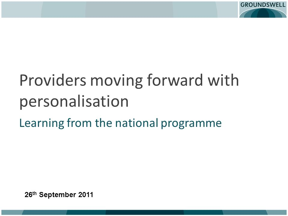 Providers moving forward with personalisation Learning from the national programme 26 th September 2011