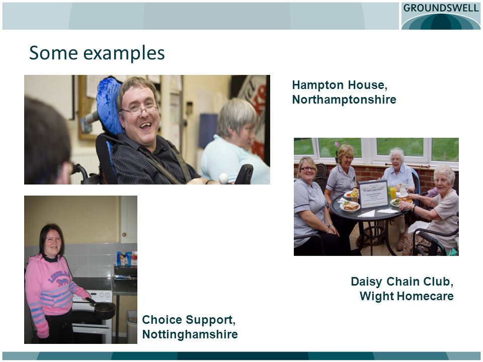 Some examples Hampton House, Northamptonshire Daisy Chain Club, Wight Homecare Choice Support, Nottinghamshire
