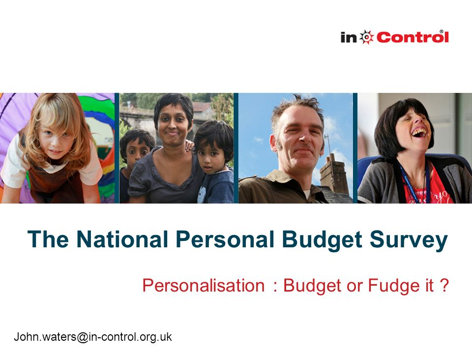 The National Personal Budget Survey Personalisation : Budget or Fudge it .