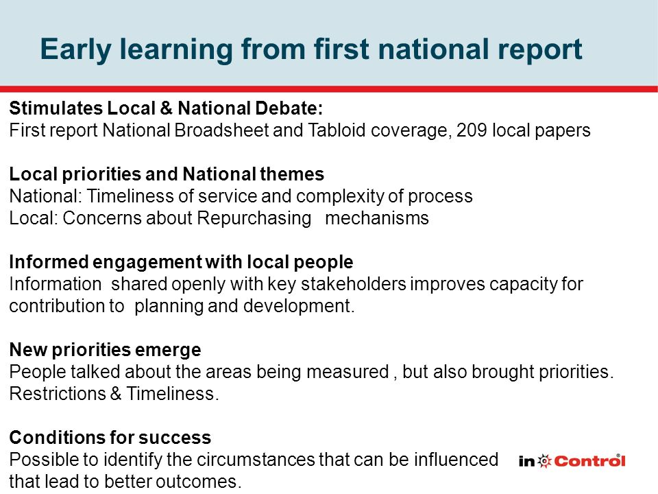 Early learning from first national report Stimulates Local & National Debate: First report National Broadsheet and Tabloid coverage, 209 local papers Local priorities and National themes National: Timeliness of service and complexity of process Local: Concerns about Repurchasing mechanisms Informed engagement with local people Information shared openly with key stakeholders improves capacity for contribution to planning and development.