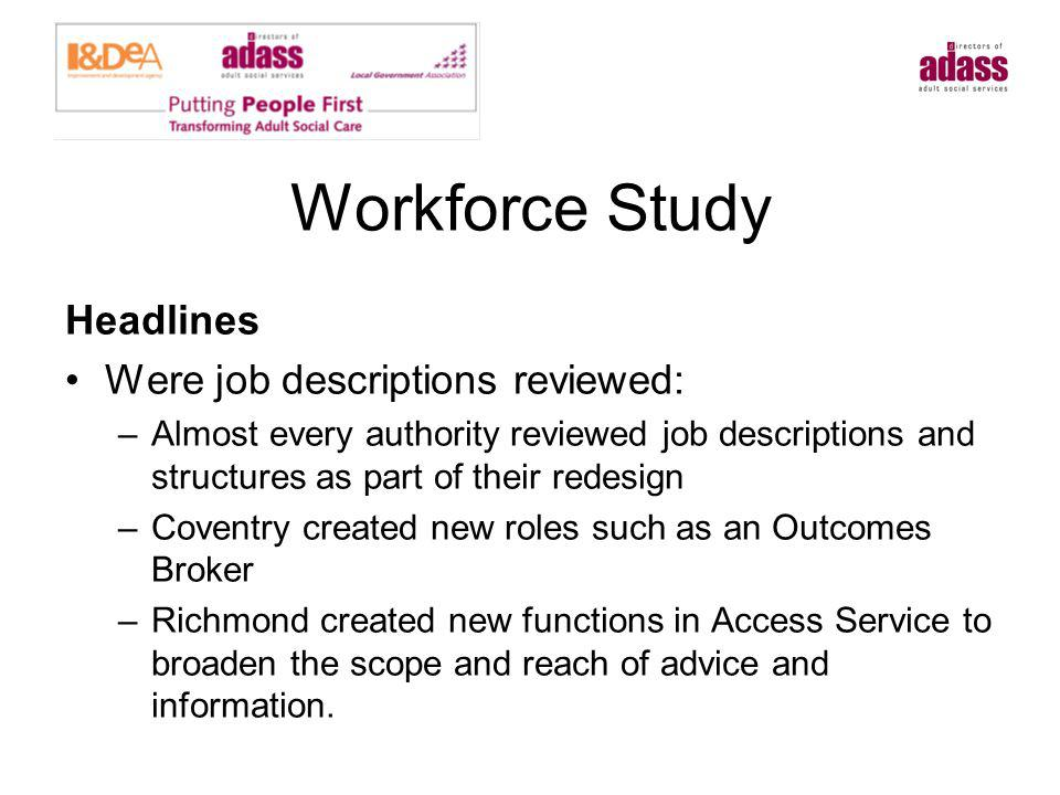 Workforce Study Headlines Were job descriptions reviewed: –Almost every authority reviewed job descriptions and structures as part of their redesign –
