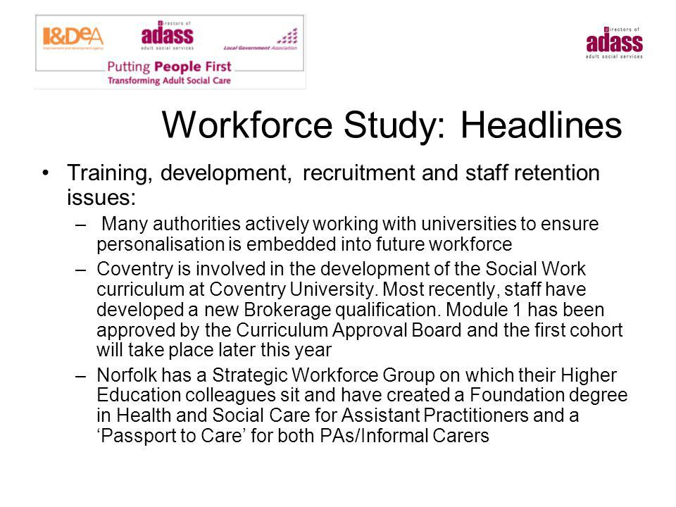 Workforce Study: Headlines Training, development, recruitment and staff retention issues: – Many authorities actively working with universities to ens