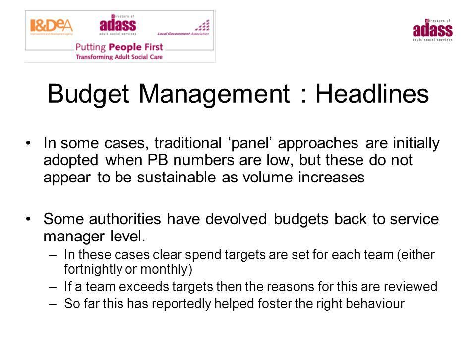 Budget Management : Headlines In some cases, traditional panel approaches are initially adopted when PB numbers are low, but these do not appear to be