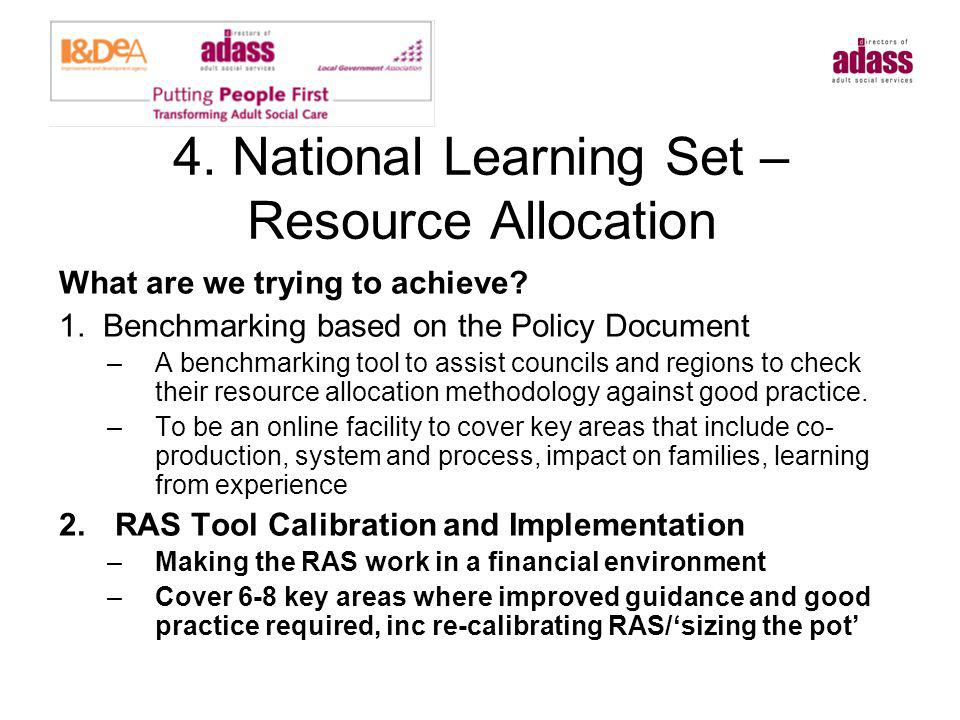 4. National Learning Set – Resource Allocation What are we trying to achieve? 1. Benchmarking based on the Policy Document –A benchmarking tool to ass