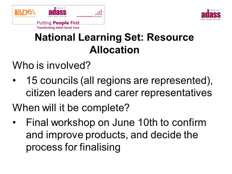 National Learning Set: Resource Allocation Who is involved? 15 councils (all regions are represented), citizen leaders and carer representatives When