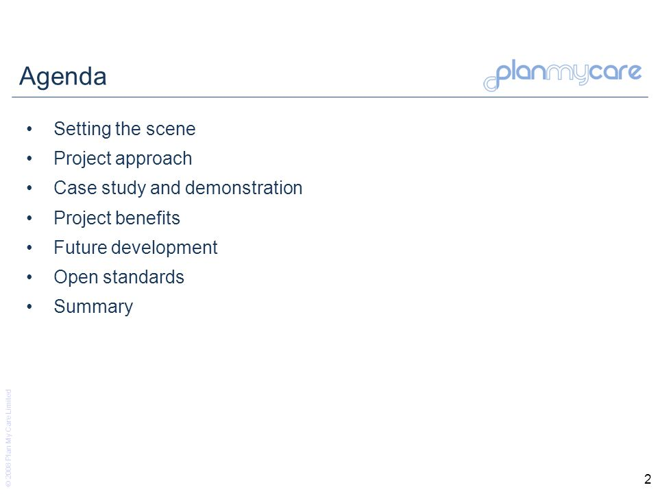 © 2008 Plan My Care Limited 13 Case Study: Allocate a broker New Client Allocate Broker Accept Client Allocate Worker Research Allocate Broker Planning Review