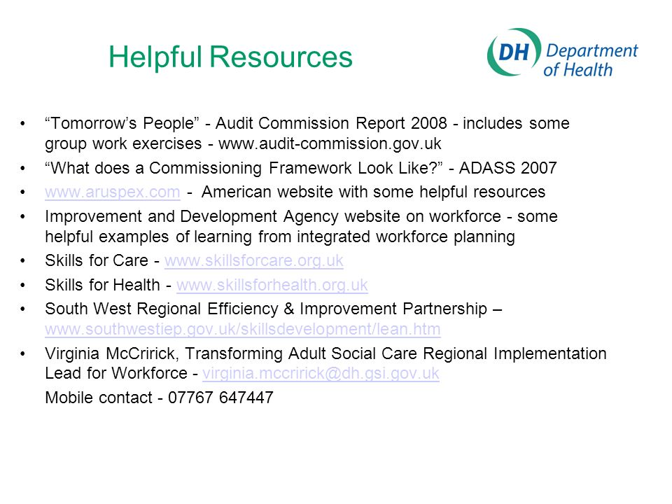 Helpful Resources Tomorrows People - Audit Commission Report 2008 - includes some group work exercises - www.audit-commission.gov.uk What does a Commissioning Framework Look Like.