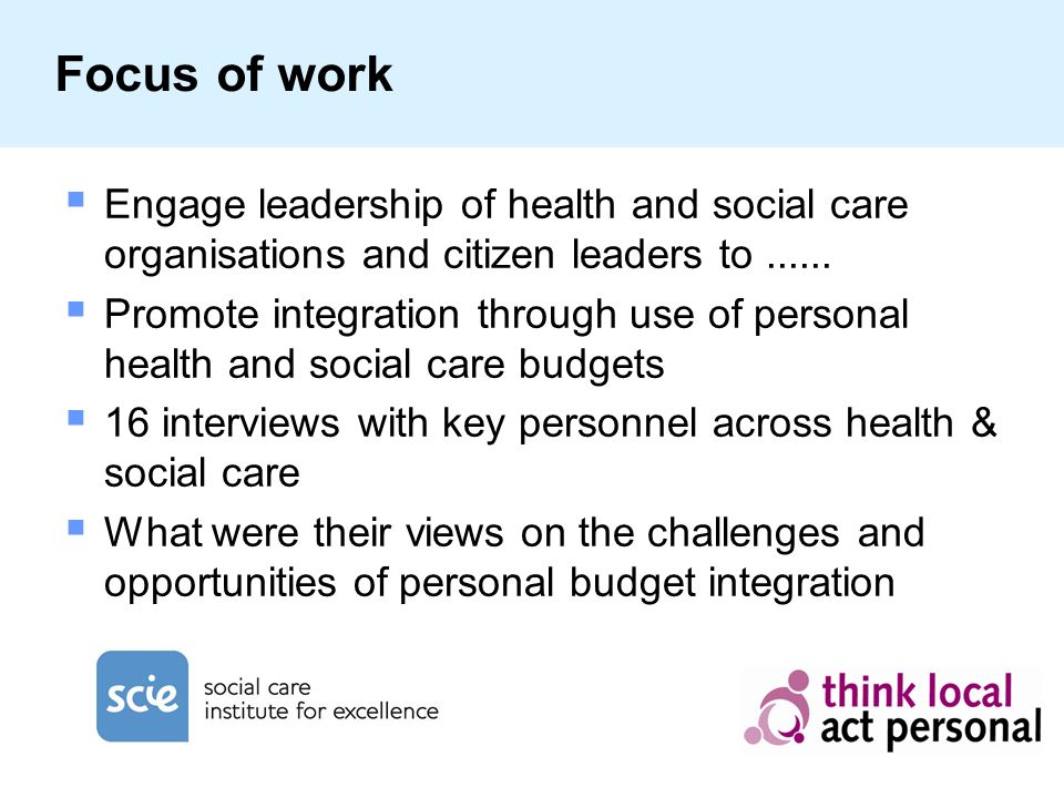 Focus of work Engage leadership of health and social care organisations and citizen leaders to......