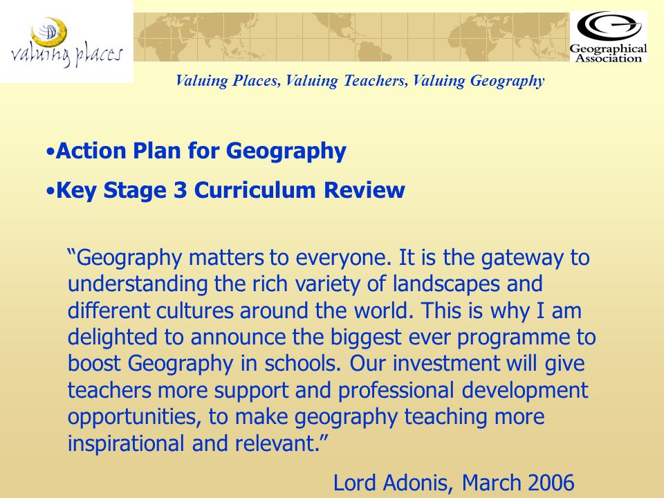 Valuing Places, Valuing Teachers, Valuing Geography A spatial filing system on the website sharing teachers work, available from September 2006 Planned publication, for teachers of KS2 & 3 Valuing Places – Thinking Geographically, 2006, The next instalment…….