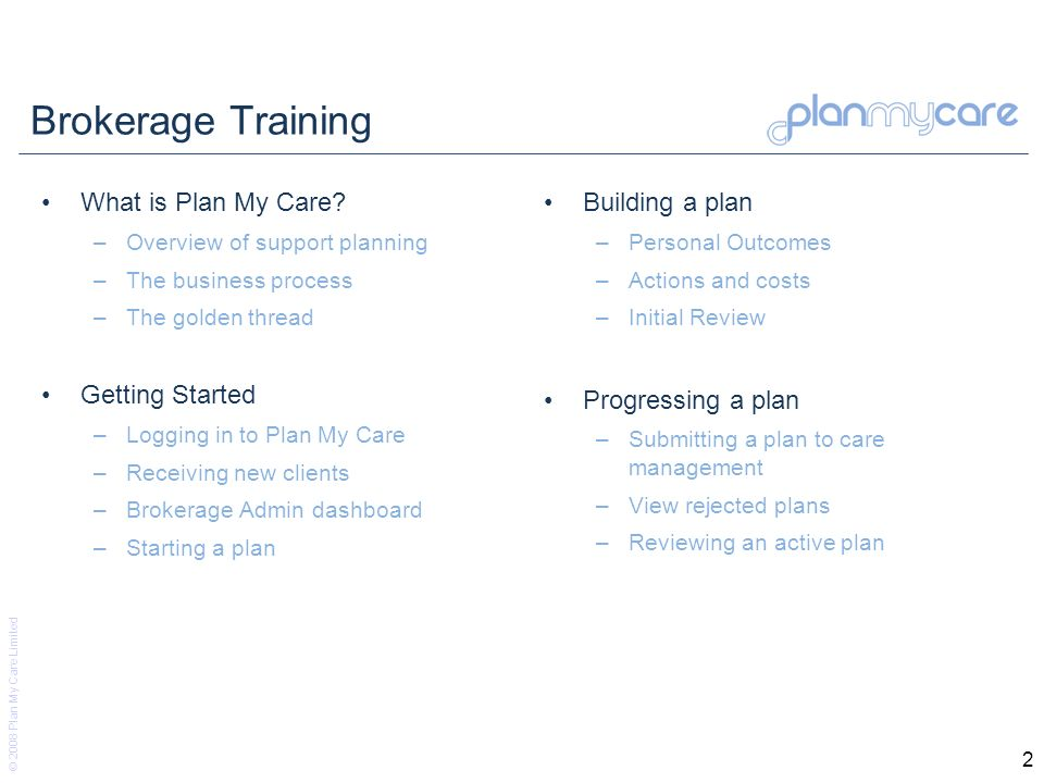 © 2008 Plan My Care Limited 33 Accessing a plan From the dashboard, client on the total of clients In Planning Select the client from the list, click View Plan