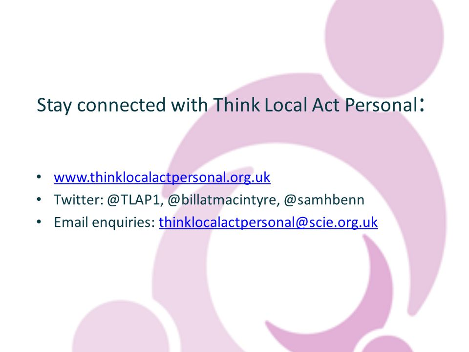 Stay connected with Think Local Act Personal :  @samhbenn  enquiries:
