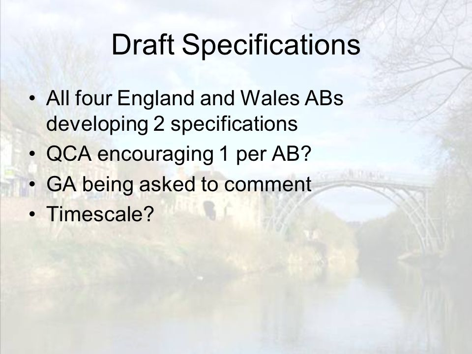 Draft Specifications All four England and Wales ABs developing 2 specifications QCA encouraging 1 per AB.