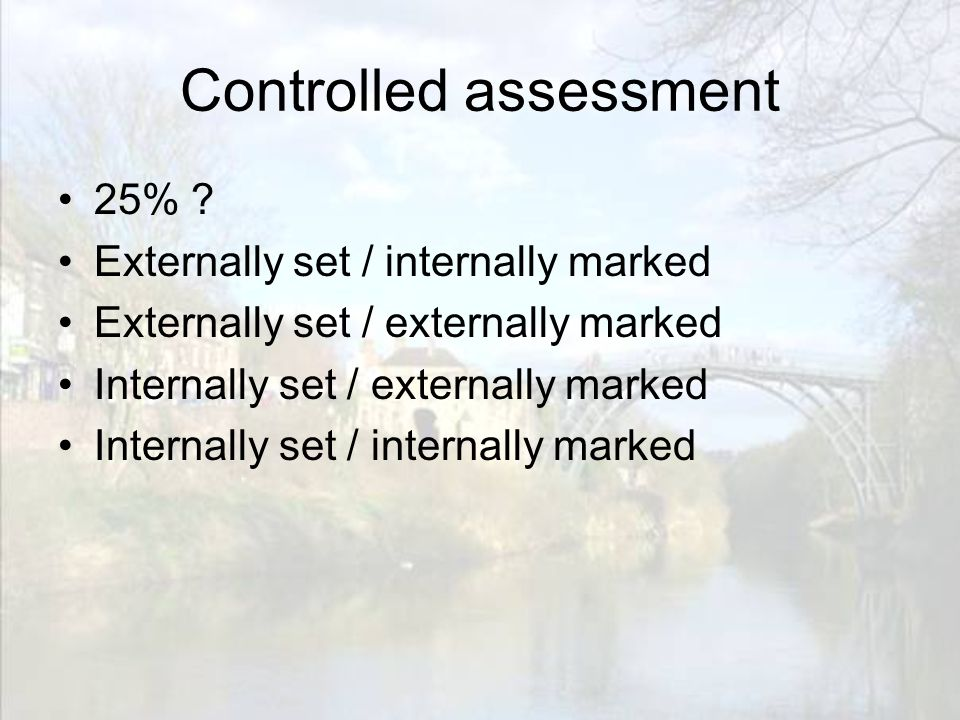Controlled assessment 25% .