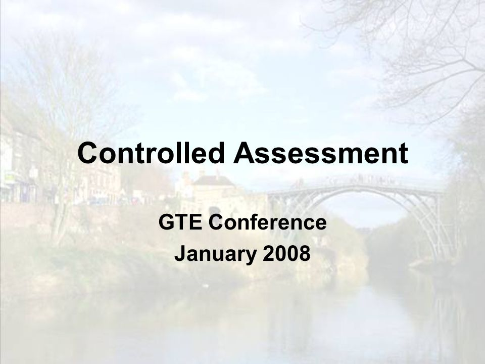 Controlled Assessment GTE Conference January 2008