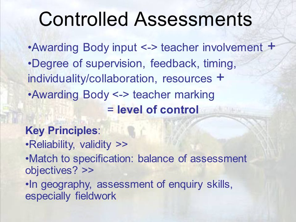 Controlled Assessments Key Principles: Reliability, validity >> Match to specification: balance of assessment objectives.