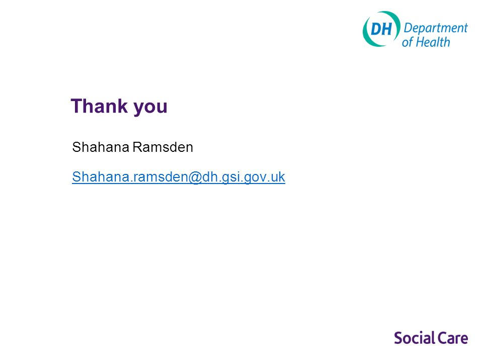 Thank you Shahana Ramsden Shahana.ramsden@dh.gsi.gov.uk