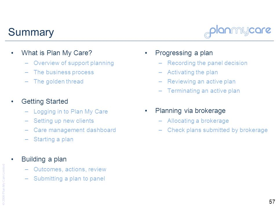 © 2008 Plan My Care Limited 57 Summary What is Plan My Care.