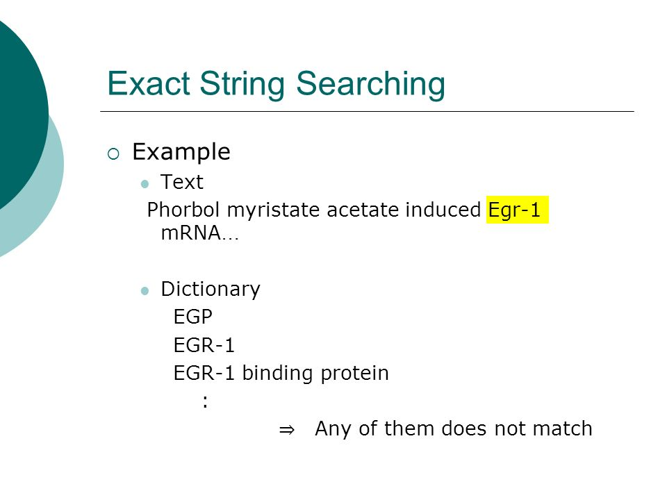 Exact String Searching Example Text Phorbol myristate acetate induced Egr-1 mRNA … Dictionary EGP EGR-1 EGR-1 binding protein : Any of them does not match