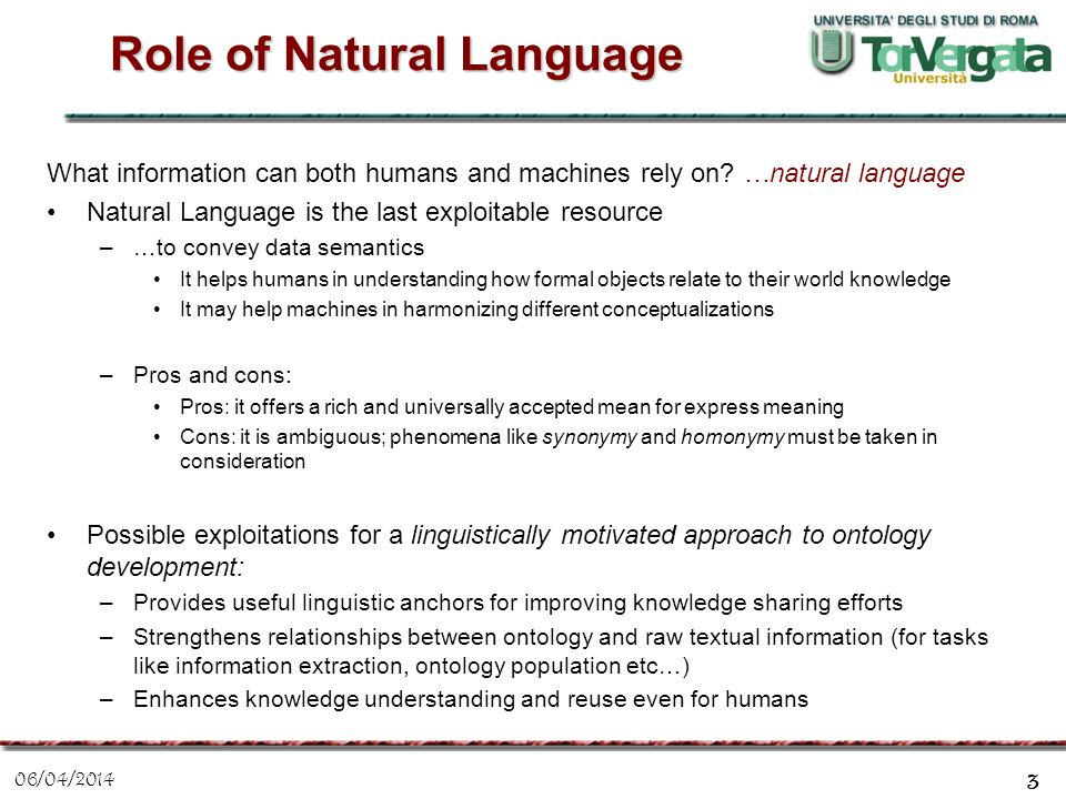 06/04/2014 3 Role of Natural Language What information can both humans and machines rely on? …natural language Natural Language is the last exploitabl