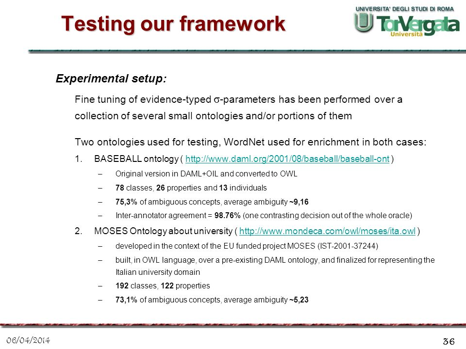 06/04/2014 36 Testing our framework Experimental setup: Fine tuning of evidence-typed σ -parameters has been performed over a collection of several sm