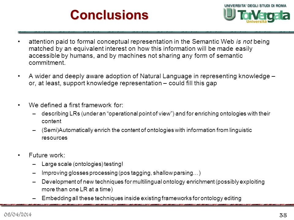 06/04/2014 38 Conclusions attention paid to formal conceptual representation in the Semantic Web is not being matched by an equivalent interest on how