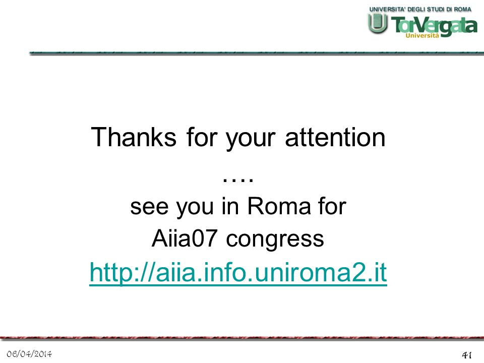 06/04/2014 41 Thanks for your attention …. see you in Roma for Aiia07 congress http://aiia.info.uniroma2.it