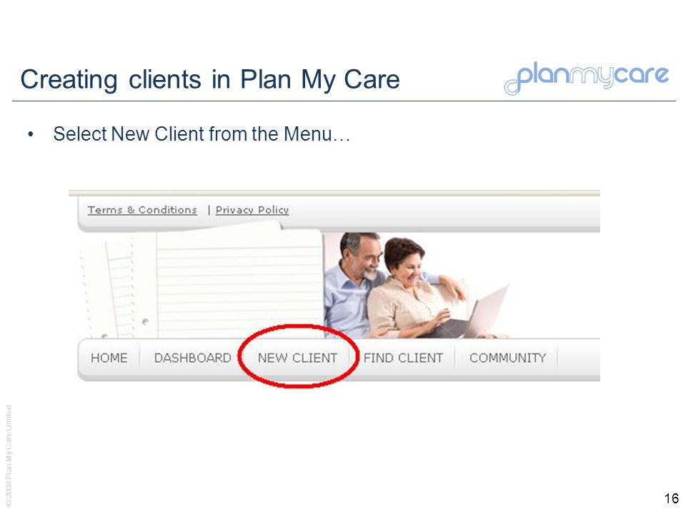 © 2008 Plan My Care Limited 16 Creating clients in Plan My Care Select New Client from the Menu…