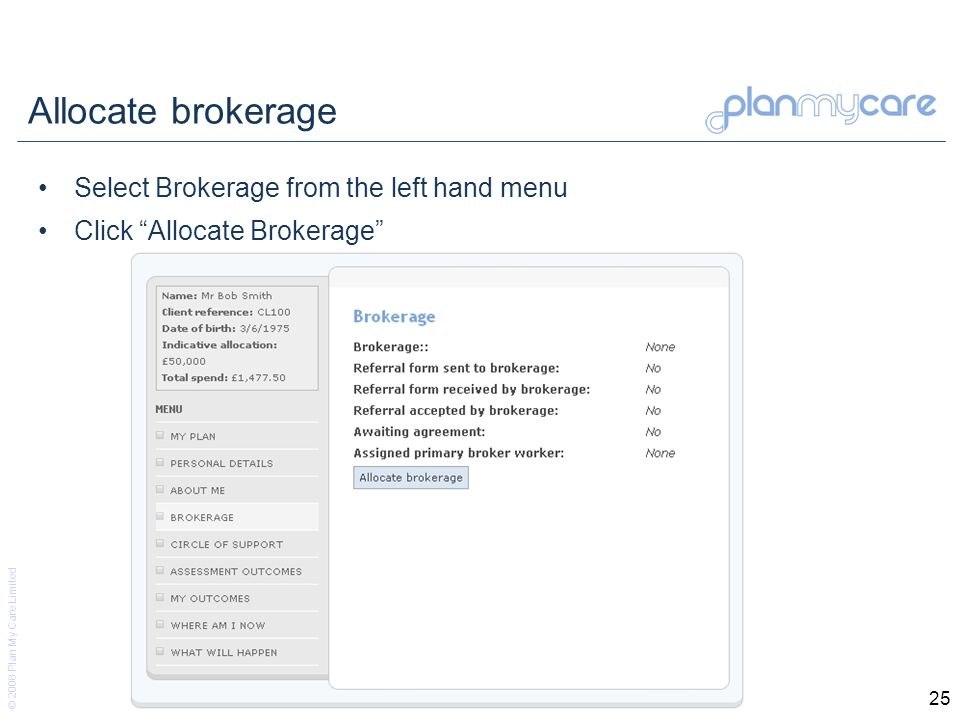 © 2008 Plan My Care Limited 25 Allocate brokerage Select Brokerage from the left hand menu Click Allocate Brokerage