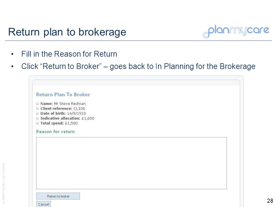 © 2008 Plan My Care Limited 28 Return plan to brokerage Fill in the Reason for Return Click Return to Broker – goes back to In Planning for the Brokerage