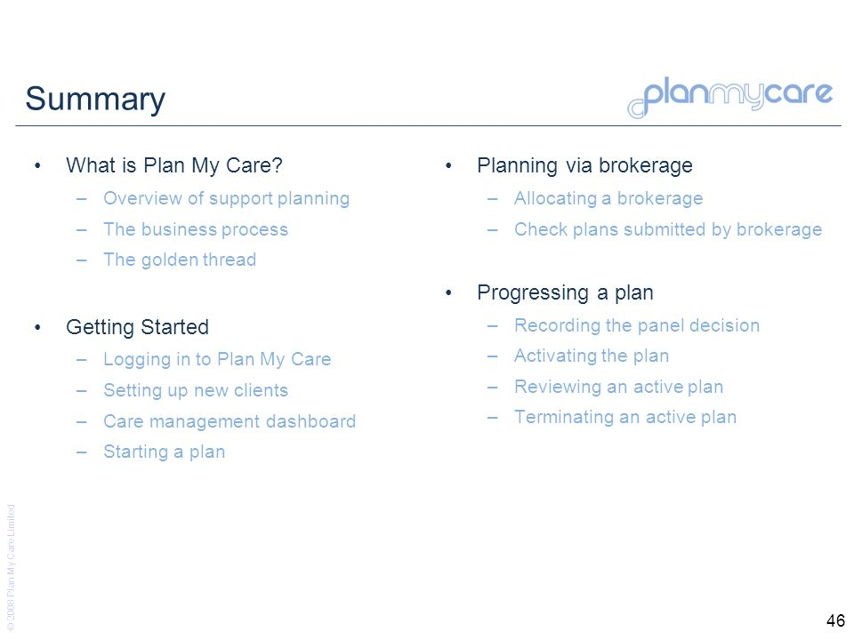 © 2008 Plan My Care Limited 46 Summary What is Plan My Care.
