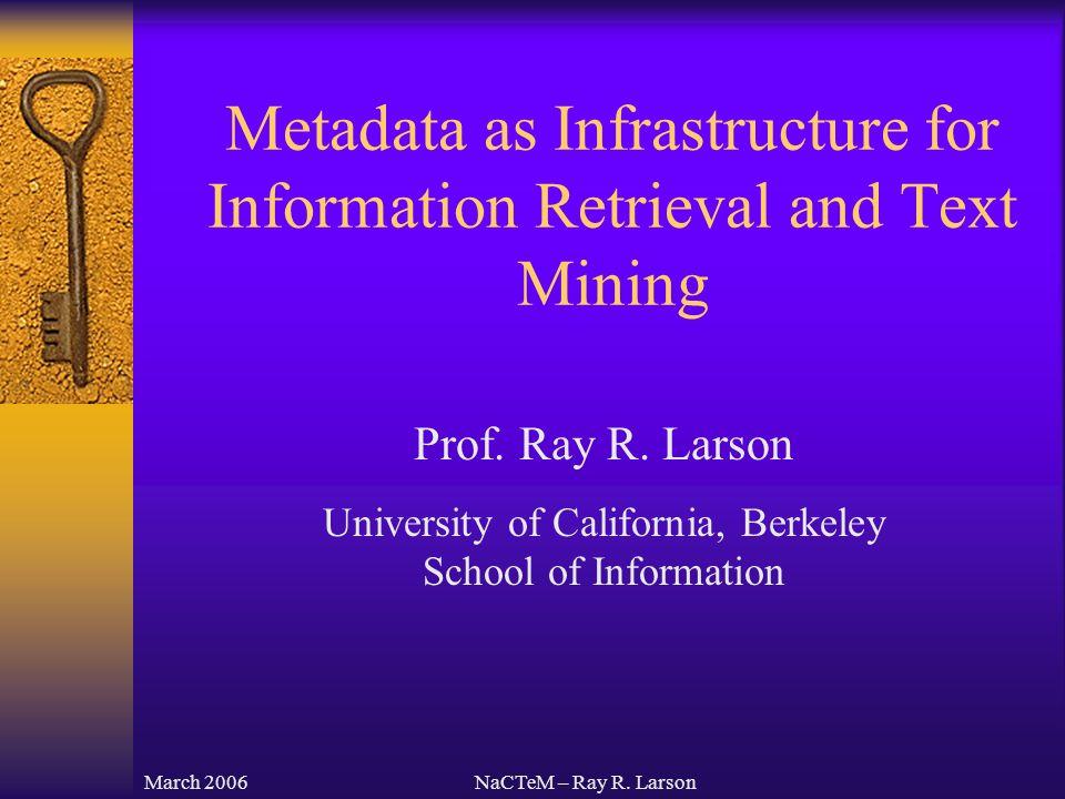 March 2006NaCTeM – Ray R. Larson Prof. Ray R.