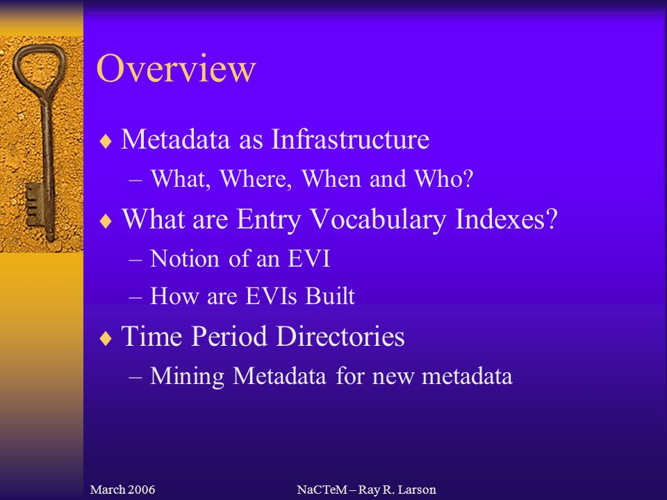 March 2006NaCTeM – Ray R. Larson Overview Metadata as Infrastructure –What, Where, When and Who.